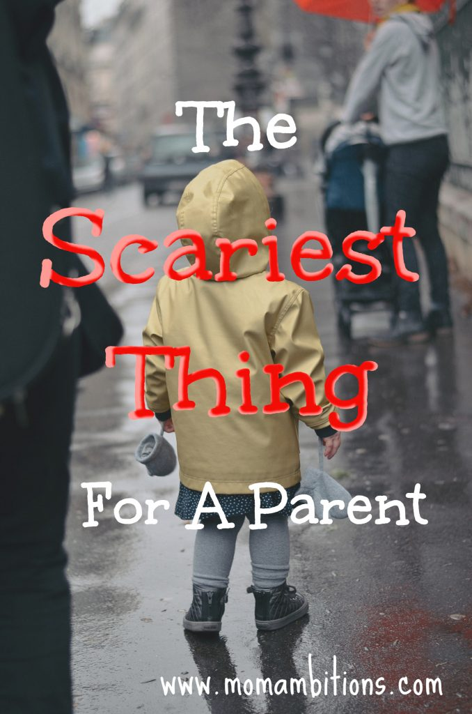 The Scariest Thing for a Parent