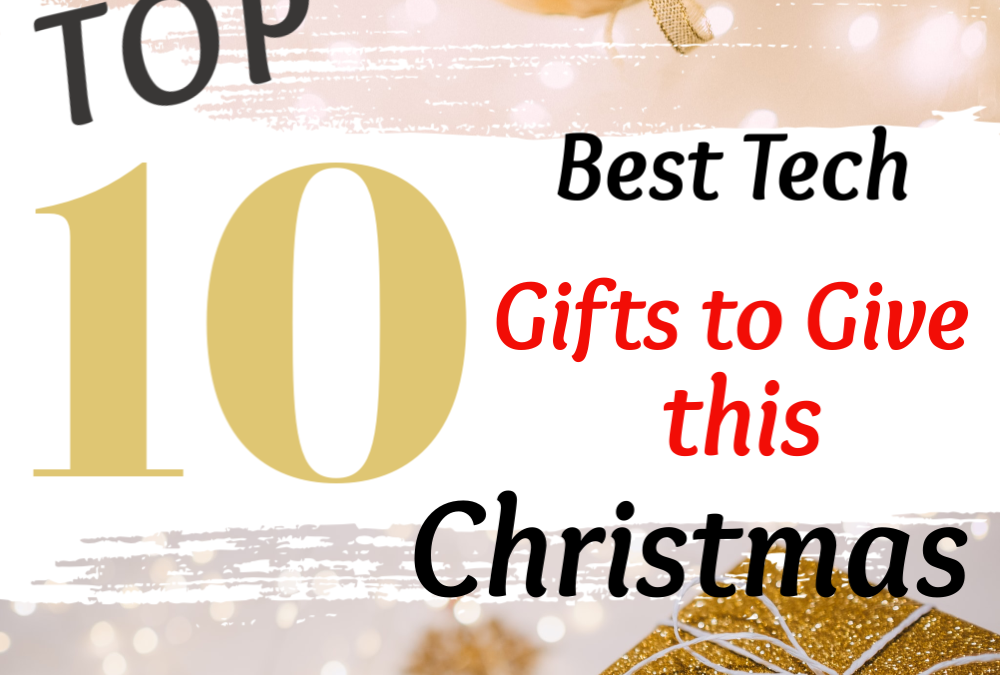 top 10 best tech gifts to buy this Christmas